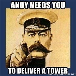 your country needs you - andy needs you to deliver a tower