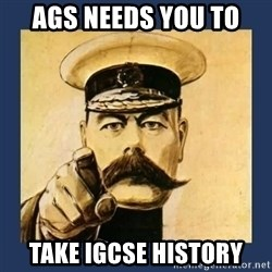 your country needs you - AGS NEEDS YOU TO TAKE IGCSE HISTORY