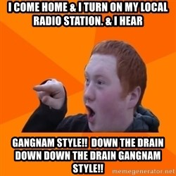 CopperCab Points - I come home & I turn on my local radio station. & i hear GANGNAM STYLE!!  down the drain down down the drain GANGNAM STYLE!!