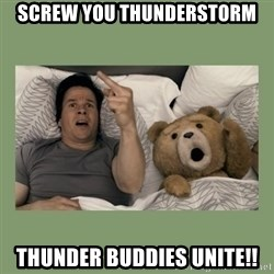 Ted Movie - Screw you thunderstorm Thunder Buddies Unite!!