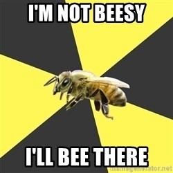 British High School Honeybee - I'M NOT BEESY I'LL BEE THERE