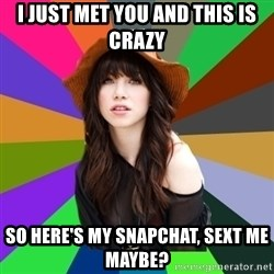 Carly Rae Jepsen Meme - I just met you and this is crazy so here's my snapchat, sext me maybe?