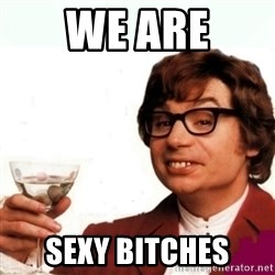 Austin Powers Drink - We are sexy bitches