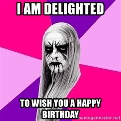 Black Metal Fashionista - I am Delighted  to wish you a Happy Birthday