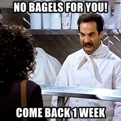 soup nazi2 - NO BAGELS FOR YOU! COME BACK 1 WEEK