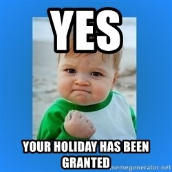yes baby 2 - Yes your holiday has been granted