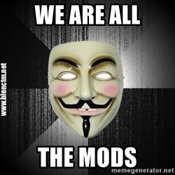 Anonymous memes - We are all the mods