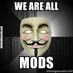 Anonymous memes - we are all mods