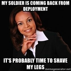 Irrational Black Woman - My soldier is coming back from deployment It's probably time to shave my legs