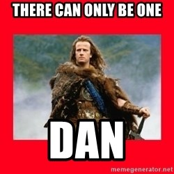 Highlander - There Can only be one Dan