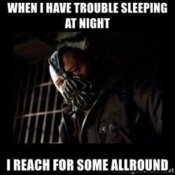 Bane Meme - when i have trouble sleeping at night i reach for some allround