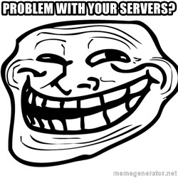You Mad - Problem with your servers?