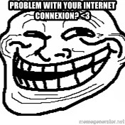 You Mad Bro - Problem with your Internet connexion? <3
