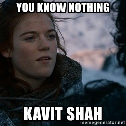 Ygritte knows more than you - YOu know nothing kAVIT shAH