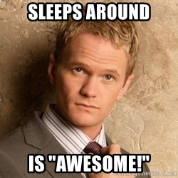 "BARNEYxSTINSON - Sleeps around is ""awesome!"""