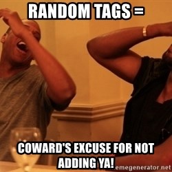 Jay-Z & Kanye Laughing - Random Tags = Coward's excuse for not adding ya!
