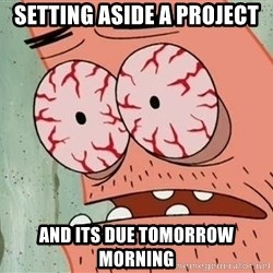 Stoned Patrick - setting aside a project and its due tomorrow morning