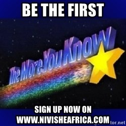 The more you know - Be the first sign up now on www.nivisheafrica.com