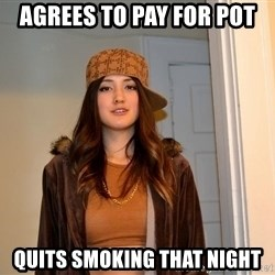 scumbag stacy - Agrees to pay for pot Quits smoking that night