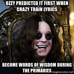 Ozzy - Ozzy predicted it first when Crazy Train lyrics become Words of Wisdom during the primaries