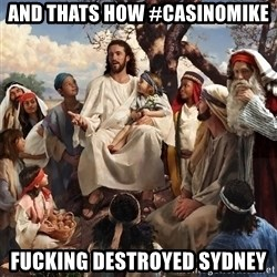 storytime jesus - and thats how #Casinomike fucking destroyed sydney