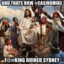 storytime jesus - and thats how #casinomike f@#king ruined sydney