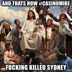 storytime jesus - and thats how #casinomike fucking killed sydney