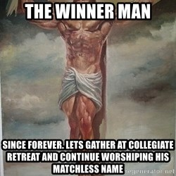 Muscles Jesus - The Winner man Since Forever. Lets gather at Collegiate retreat and continue worshiping his matchless name