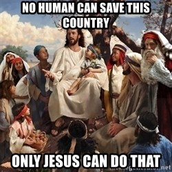 storytime jesus - No human can save this country Only Jesus can do that