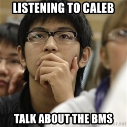 Asian College Freshman - listening to caleb talk about the bms