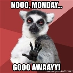 Chill Out Lemur - Nooo, Monday... Gooo Awaayy!