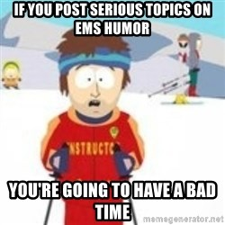 south park skiing instructor - If you post serious topics on ems humor you're going to have a bad time
