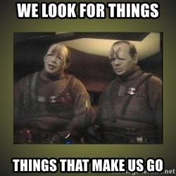 Star Trek: Pakled - WE LOOK FOR THINGS THINGS THAT MAKE US GO