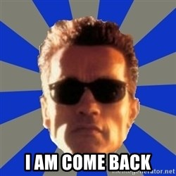 Terminator 2 -  I AM COME BACK
