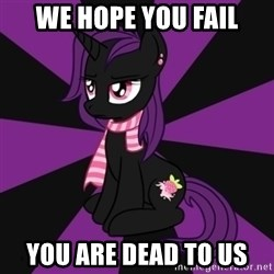 Sane my little pony Fan - We hope you Fail You are dead to us