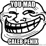 You Mad Bro - YOU MAD CALEB PENIX