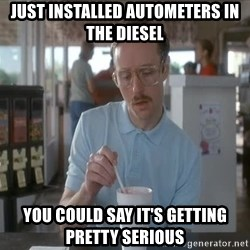 so i guess you could say things are getting pretty serious - Just installed Autometers in the diesel You could say it's getting pretty serious