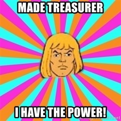He-Man - Made Treasurer I HAVE THE POWER!
