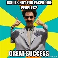 Borat Meme - issues not for facebook peoples? great success