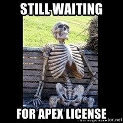 Still Waiting - STILL WAITING FOR APEX LICENSE