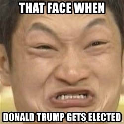 Impossibru (Blank) - That face when Donald trump gets elected