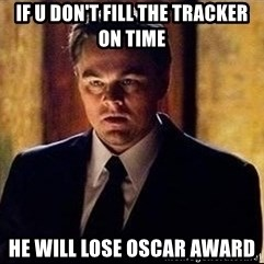 inception - If u don't fill the tracker on time He will lose Oscar award