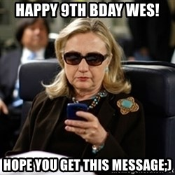 Hillary Text - Happy 9th Bday Wes! Hope you get this message;)