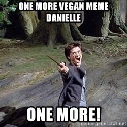 Pissed off Harry - One more vegan Meme Danielle one more!