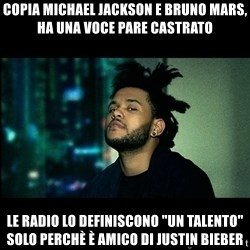 "The Weeknd saw what you did there! - COPIA MICHAEL JACKSON E BRUNO MARS, HA UNA VOCE PARE CASTRATO LE RADIO LO DEFINISCONO ""UN TALENTO"" SOLO PERCHè è AMICO DI JUSTIN BIEBER"