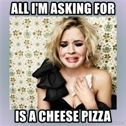 Crying Girl - All I'm asking for  Is a cheese pizza