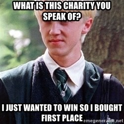 Draco Malfoy - What is this charity you speak of? I just wanted to win so I bought first place