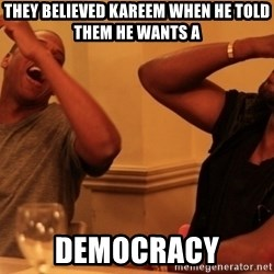 kanye west jay z laughing - They believed Kareem when he told them he wants a Democracy