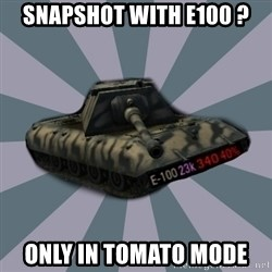 TERRIBLE E-100 DRIVER - SNAPSHOT WITH E100 ? ONLY IN TOMATO MODE