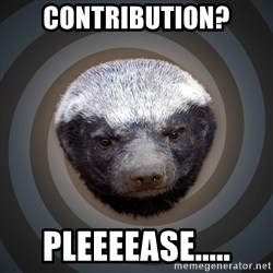Fearless Honeybadger - Contribution? PLeeeease.....
